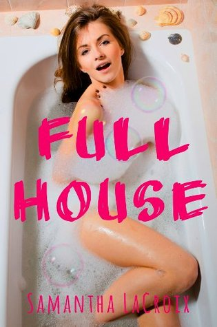 Full House  by  Samantha LaCroix