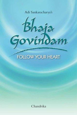 Bhaja Govindam: Follow Your Heart  by  Chandrika