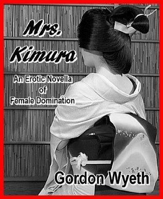 Mrs. Kimura: An Erotic Novella of Female Domination  by  Gordon Wyeth
