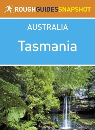 Tasmania Rough Guides Snapshot Australia (includes Hobart, Launceston, the Overland Track, Cradle Mountain and the Bay of Fires)  by  Rough Guides