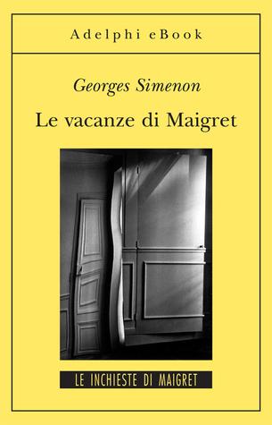Le vacanze di Maigret (Maigret, #28) Georges Simenon