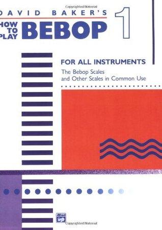 How to Play Bebop - Volume 1 David Baker