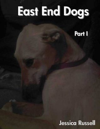 East End Dogs ~ Part I  by  Jessica Russell