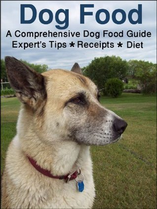 Dog Food - A Must Have Guide with Experts Tips, Recipes and Diet for your dog  by  Andrew McClester