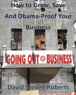 How to Grow, Save and Obamaproof Your Business  by  David Roberts