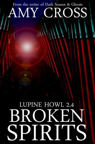 Broken Spirits (Lupine Howl 2.4) (Lupine Howl series 2)  by  Amy Cross