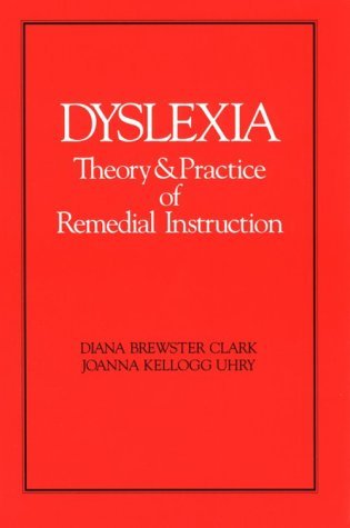 Dyslexia: Theory & Practice of Remedial Instruction  by  Diana Brewster Clark