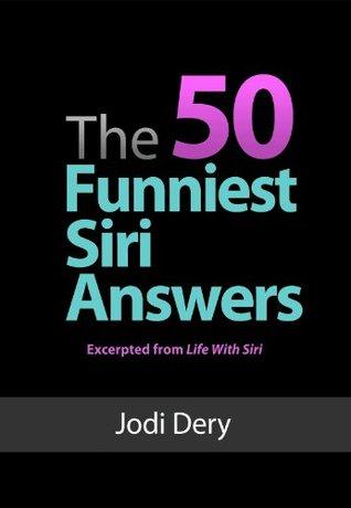 The 50 Funniest Siri Answers Jodi Dery