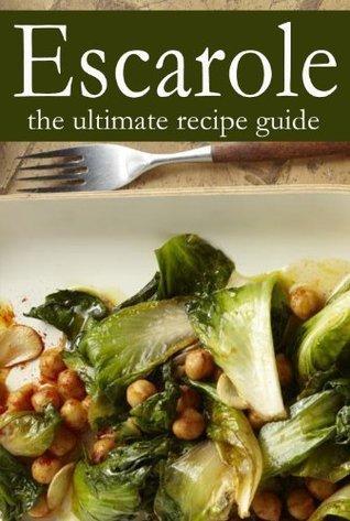 Escarole - The Ultimate Recipe Guide  by  Jessica Dreyher