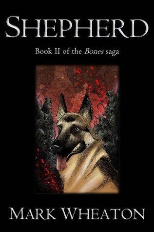 Shepherd (Bones Saga - Book II) Mark Wheaton