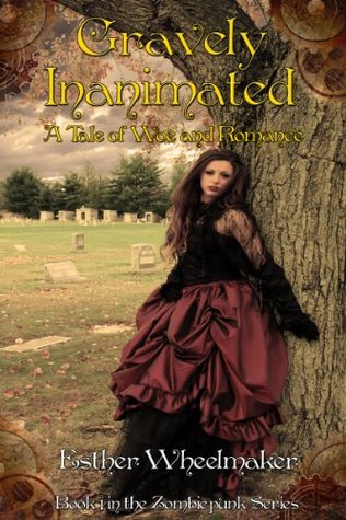 Gravely Inanimated: A Tale of Woe and Romance (Zombiepunk Series) Esther Wheelmaker