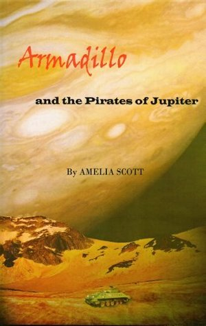 Armadillo and the Pirates of Jupiter  by  Amelia Scott