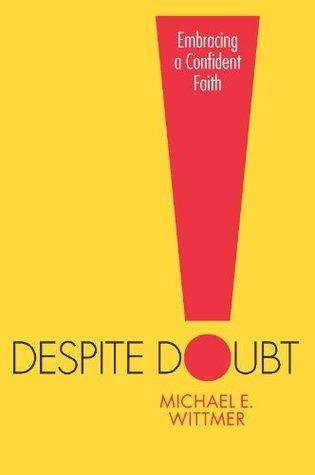Despite Doubt  by  Michael E. Wittmer