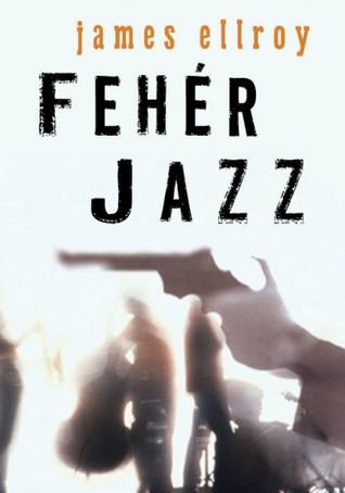 Fehér Jazz (L.A. Quartet, #4) James Ellroy