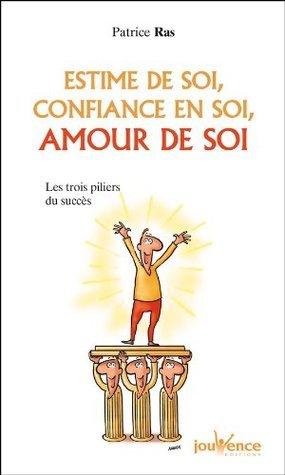 Estime de soi, Confiance en soi, Amour de soi  by  Patrice Ras
