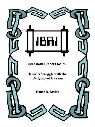 Israels Struggle with the Religions of Canaan  by  Elmer B. Smick