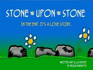 Stone Upon Stone: In the end, its a love story  by  Brian Barnette