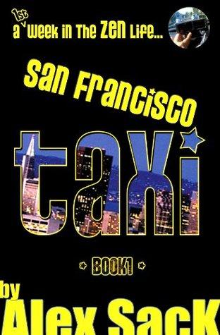 San Francisco TAXI: A 1st Week In The ZEN Life... (Book 1) Alex Sack