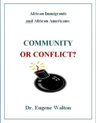 African Immigrants and African Americans: COMMUNITY OR CONFLICT?  by  Eugene Walton