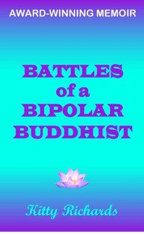 Battles of a Bipolar Buddhist  by  Kitty Richards