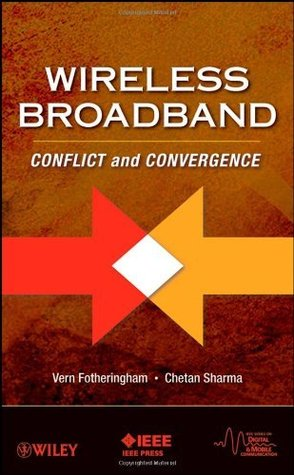 Wireless Broadband: Conflict and Convergence (IEEE Series on Digital & Mobile Communication)  by  Vern Fotheringham