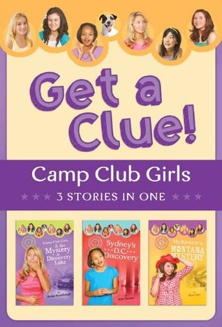 The Camp Club Girls Get a Clue!: 3 Stories in 1  by  Renae Brumbaugh