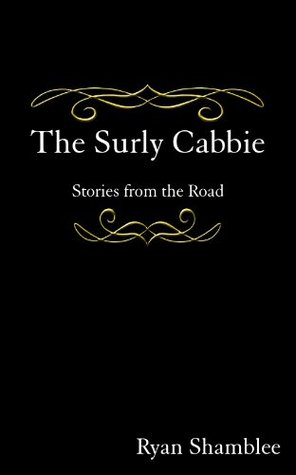 The Surly Cabbie: Stories from the Road  by  Ryan Shamblee