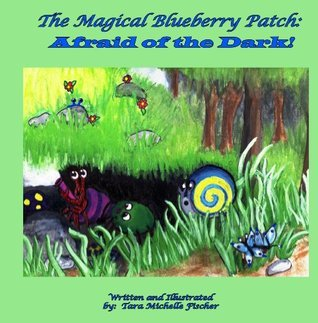 The Magical Blueberry Patch: Afraid Of The Dark Tara Michelle Fischer