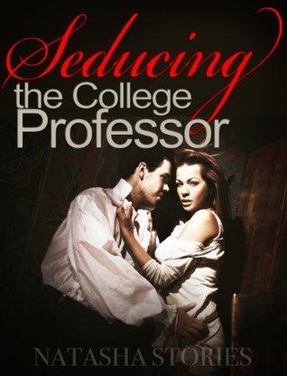 Seducing the College Professor (The Seduction Series)  by  Natasha Stories