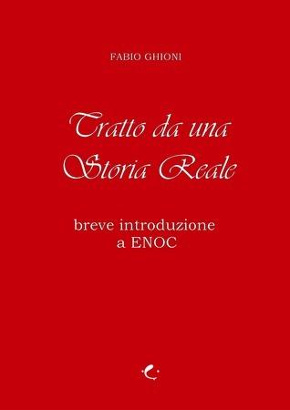 TRATTO DA UNA STORIA REALE (BREVE INTRODUZIONE A ENOC) Fabio Ghioni