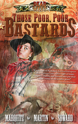 Those Poor, Poor Bastards (Dead West, #1)  by  Tim Marquitz