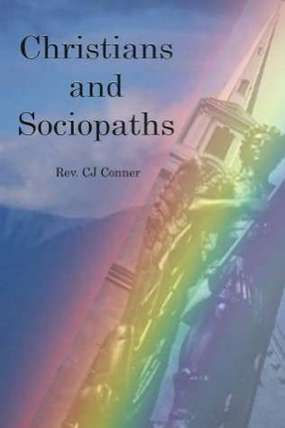 Christians and Sociopaths  by  C.J. Conner