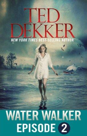 Water Walker -  Episode 2  by  Ted Dekker