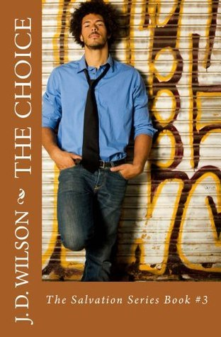 The Choice: The Salvation Series Book #3  by  J.D. Wilson