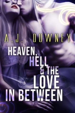 Heaven, Hell & The Love In Between A.J. Downey