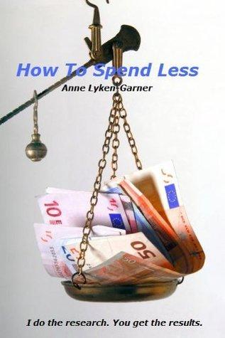 How To Spend Less  by  Anne Lyken-Garner