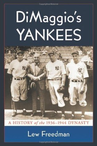 DiMaggios Yankees: A History of the 1936-1944 Dynasty  by  Lew Freedman