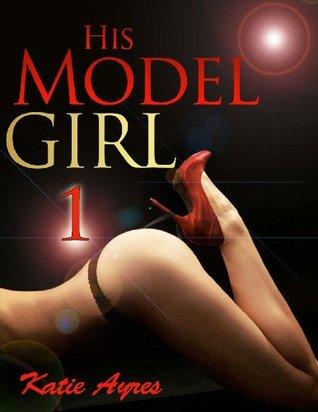 His Model Girl 1  by  Katie Ayres