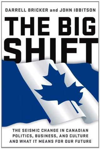 The Big Shift: The Seismic Change in Canadian Politics, Business, and Culture and What It Means for Our Future  by  Darrell Bricker