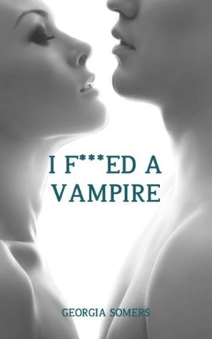 I F***ed A Vampire  by  Georgia Somers