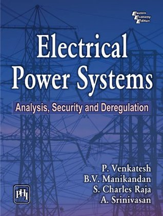 ELECTRICAL POWER SYSTEMS: Analysis, Security and Deregulation  by  P. Venkatesh