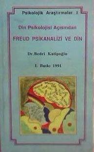 Din Psikolojisi Açısından Freud Psikanalizi ve Din Bedri Katipoğlu