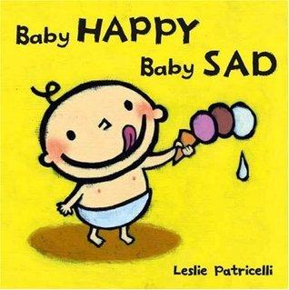 Baby Happy, Baby Sad Leslie Patricelli