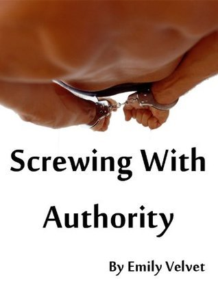 Screwing with Authority  by  Emily Velvet