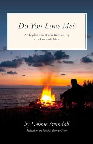 Do You Love Me?: An Exploration of Our Relationship With God and Others  by  Debbie Swindoll