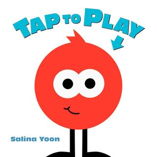 Tap to Play!  by  Salina Yoon