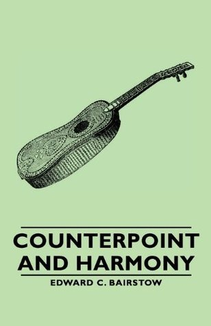 Counterpoint And Harmony  by  Edward C. Bairstow