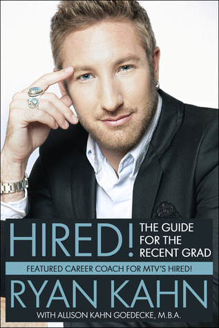 Hired! The Guide for the Recent Grad Ryan Kahn
