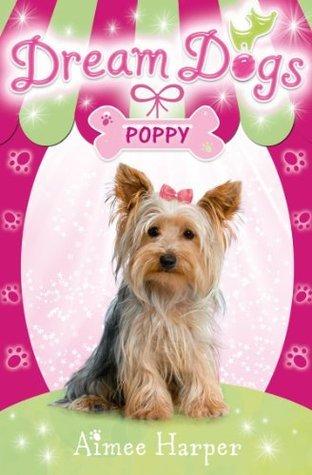 Dream Dogs - Poppy (Dream Dogs, Book 6) Aimee Harper