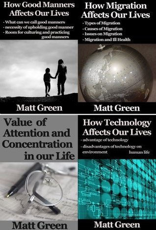 How Good Manners,Migration,Technology and Concentration Affects Our Lives - Four Books Collection - Matt Green  by  Matt Green